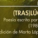 Tras(lúcidas) Poesía escrita por mujeres (1980-2016)