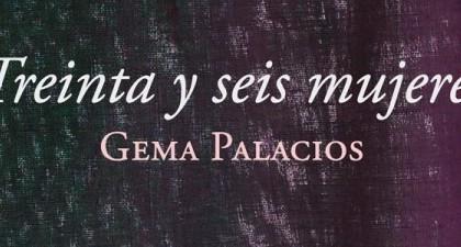 Treinta y seis mujeres, de Gema Palacios