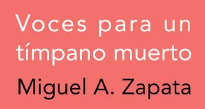 Voces para un tímpano muerto, de Miguel A. Zapata