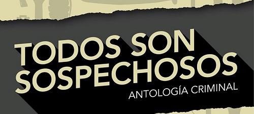 """""""Todos son sospechosos"""" Antología criminal."""