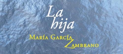 """Bi- siones Poéticas: 1- """"La hija"""", de María García Zambrano"""
