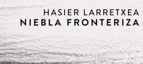 """Bi-siones Poéticas: 3- """"Niebla fronteriza"""", de Hasier Larretxea"""