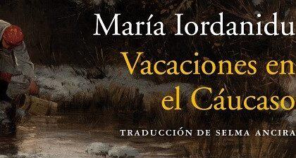 Vacaciones en el Cáucaso, de María Iordanidu